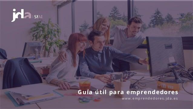 Guía útil para emprendedores w w w. e m p r e n d e d o r e s . j d a . e s