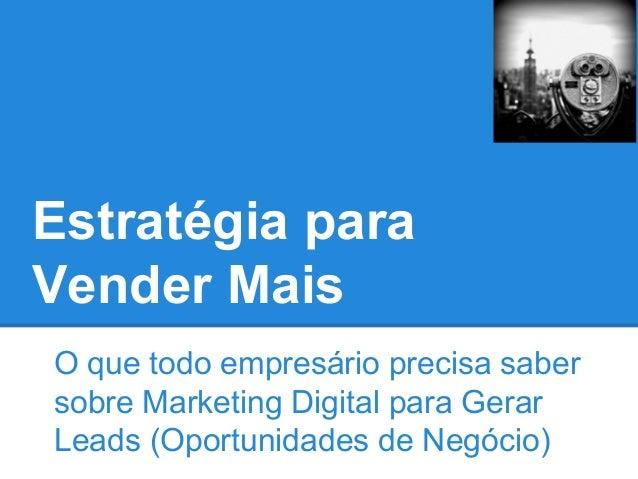 Estratégia para Vender Mais O que todo empresário precisa saber sobre Marketing Digital para Gerar Leads (Oportunidades de...