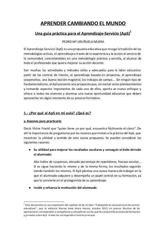 APRENDERCAMBIANDOELMUNDO UnaguíaprácticaparaelAprendizaje‐Servicio(ApS)  1 PEDROMªURUÑUELANÁJERA El Aprendi...
