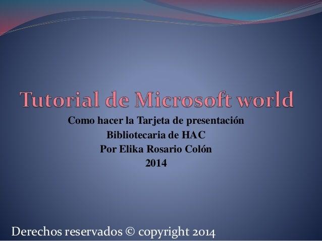 Como hacer la Tarjeta de presentación  Bibliotecaria de HAC  Por Elika Rosario Colón  2014  Derechos reservados © copyrigh...