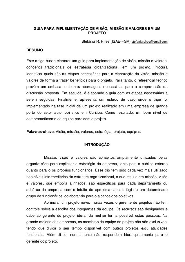 GUIA PARA IMPLEMENTAÇÃO DE VISÃO, MISSÃO E VALORES EM UM PROJETO Stefânia R. Pires (ISAE-FGV) stefaniarpires@gmail.com RES...