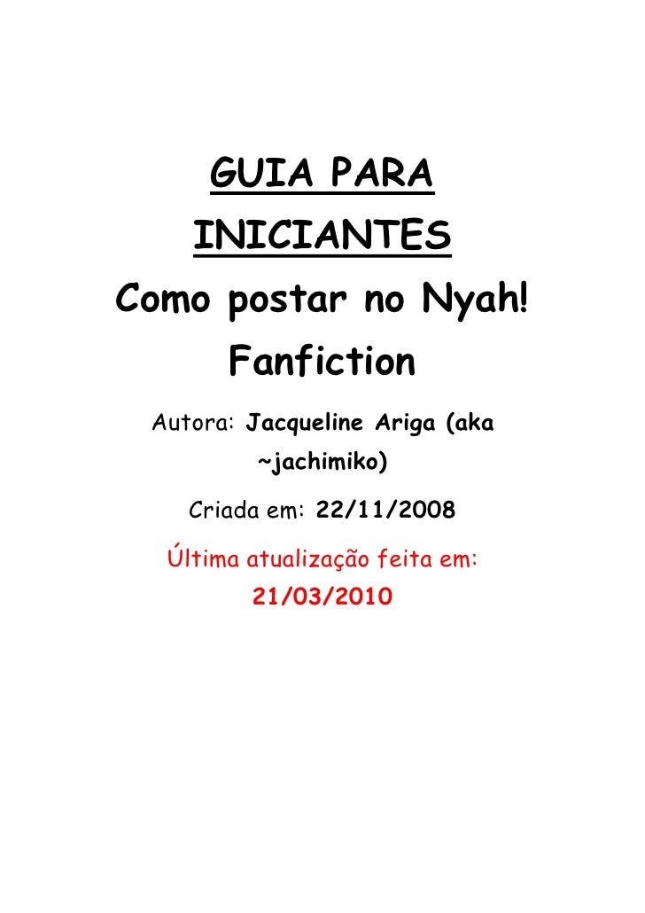GUIA PARA         INICIANTES     Como postar no Nyah!            Fanfiction      Autora: Jacqueline Ariga (aka...