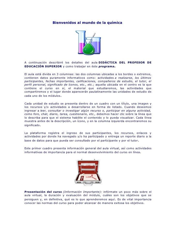Bienvenidos al mundo de la químicaA continuación describiré los detalles del aula DIDÁCTICA DEL PROFESOR DEEDUCACIÓN SUPER...