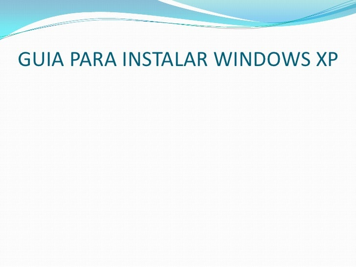 GUIA PARA INSTALAR WINDOWS XP<br />