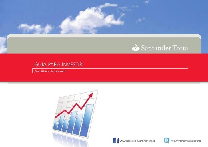 GUIA PARA INVESTIRRentabilizar os Investimentos                                www.facebook.com/santandertotta.pt   http:/...