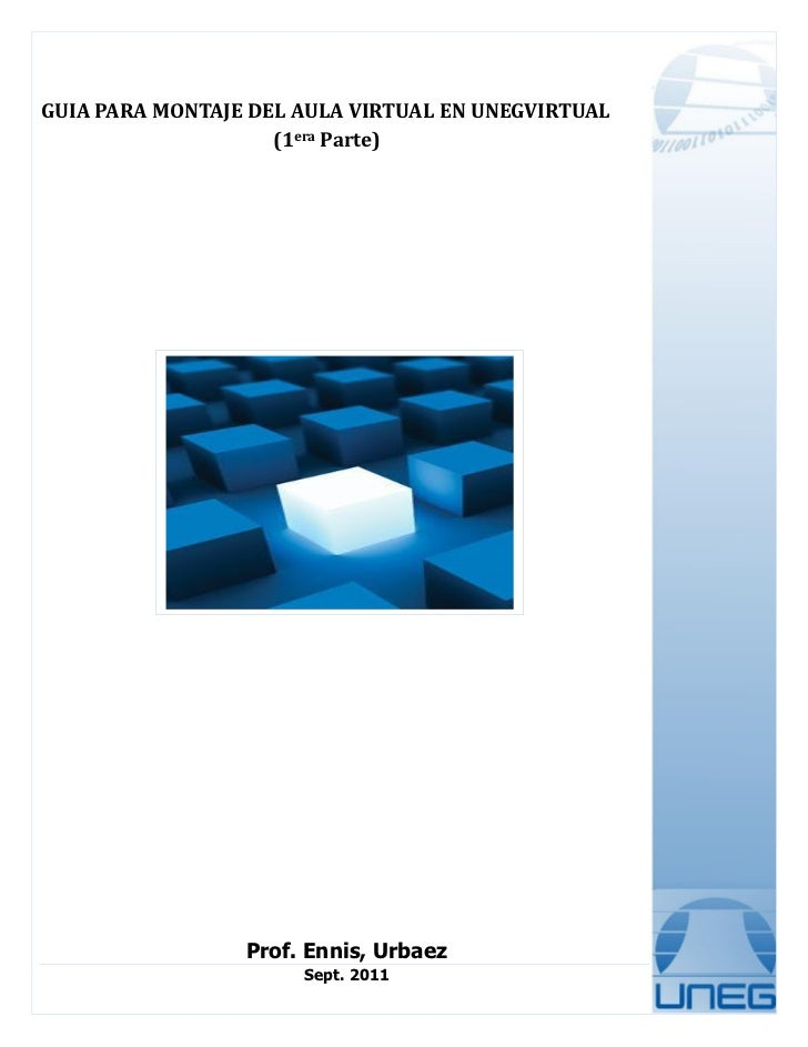 GUIA PARA MONTAJE DEL AULA VIRTUAL EN UNEGVIRTUAL                    (1era Parte)                 Prof. Ennis, Urbaez     ...