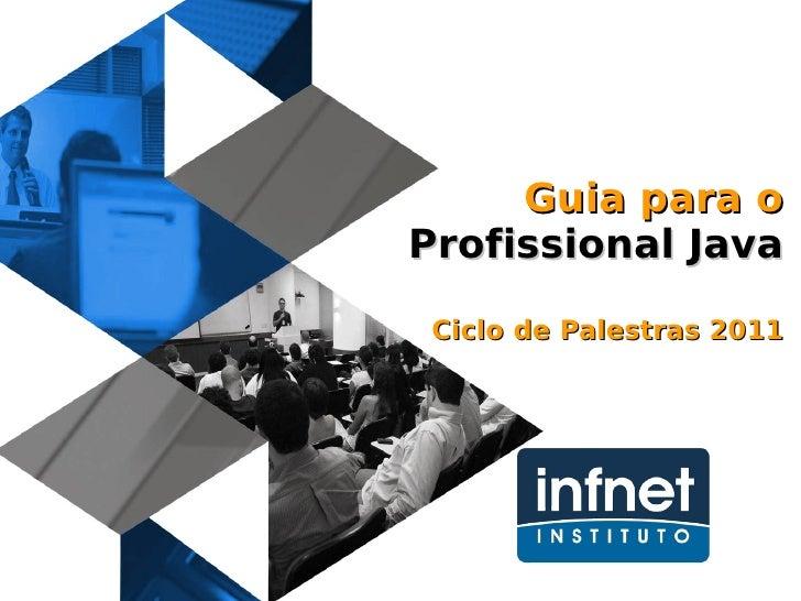 Guia para o Profissional Java Ciclo de Palestras 2011