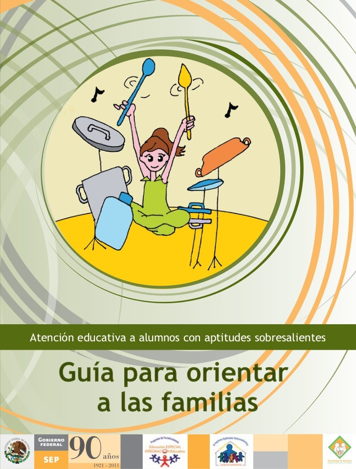 Atención educativa a alumnos con aptitudes sobresalientes • Guía para orientar a las familias   a las familiasGuía para or...