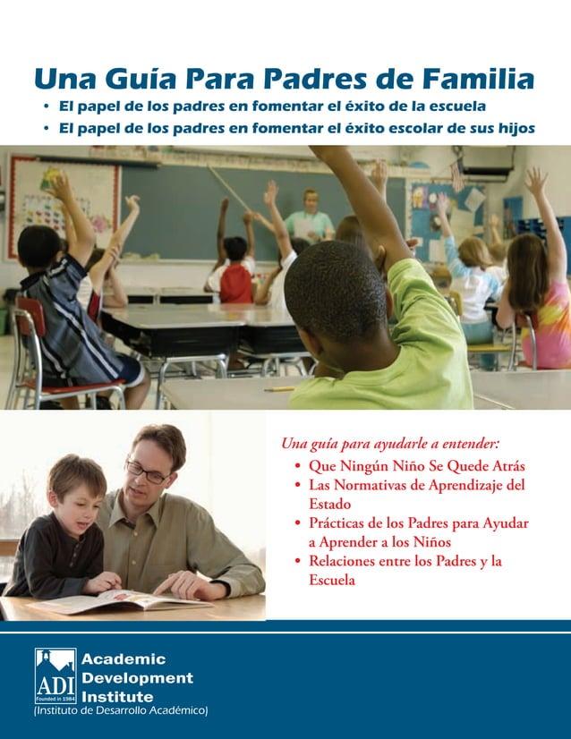 Una guía para ayudarle a entender: • Que Ningún Niño Se Quede Atrás • Las Normativas de Aprendizaje del Estado • Prácti...
