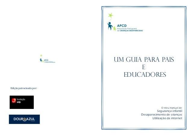 Um Guia para pais E Educadores Edição patrocinada por:  O meu manual de:  Segurança infantil Desaparecimento de crianças U...