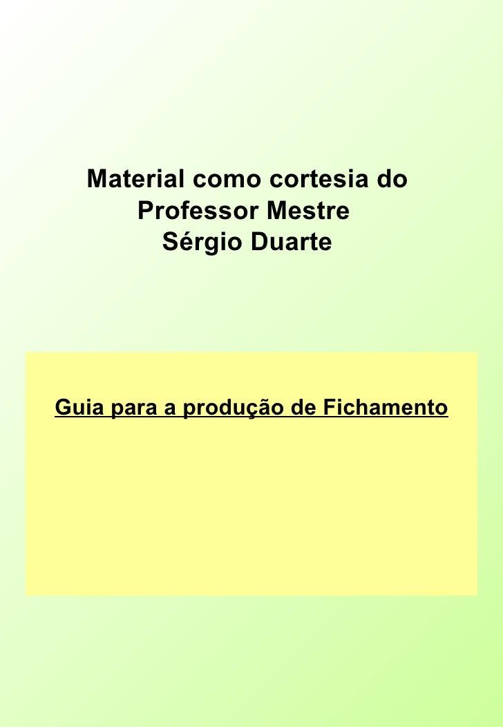 Material como cortesia do Professor Mestre  Sérgio Duarte Guia para a produção de Fichamento