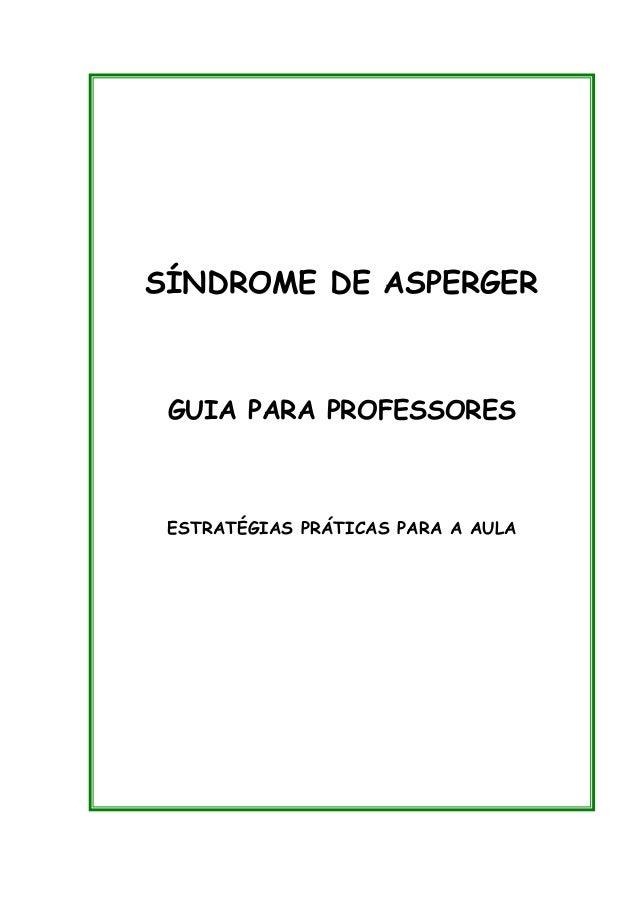 SÍNDROME DE ASPERGER  GUIA PARA PROFESSORES  ESTRATÉGIAS PRÁTICAS PARA A AULA  SÍNDROME DE ASPERGER  GUIA PARA PROFESSORES...