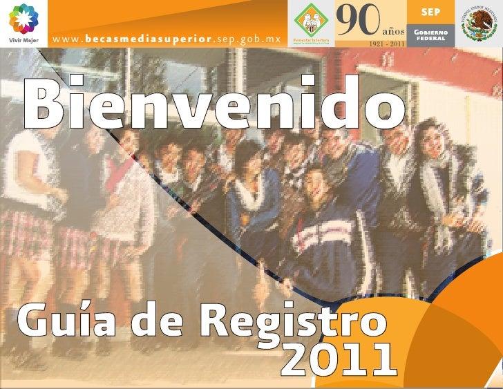 www.becasmediasuperior.sep.gob.mxBienvenidoGuía de Registro           2011