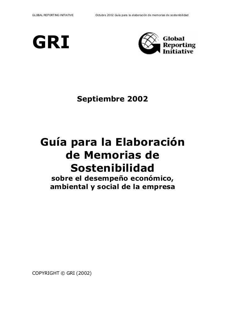 GLOBAL REPORTING INITIATIVE      Octubre 2002 Guía para la elaboración de memorias de sostenibilidadGRI                   ...