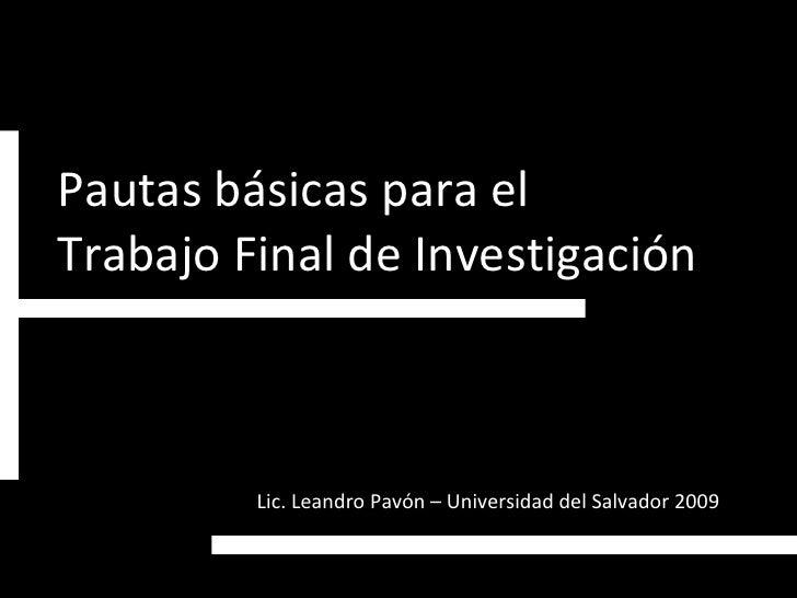 Pautas básicas para el  Trabajo Final de Investigación Lic. Leandro Pavón – Universidad del Salvador 2009