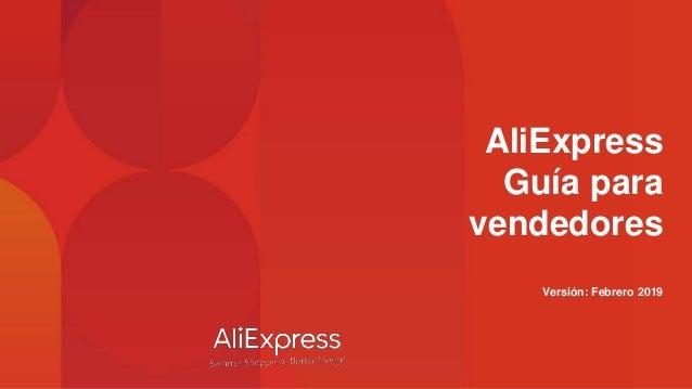 AliExpress Guía para vendedores Versión: Febrero 2019