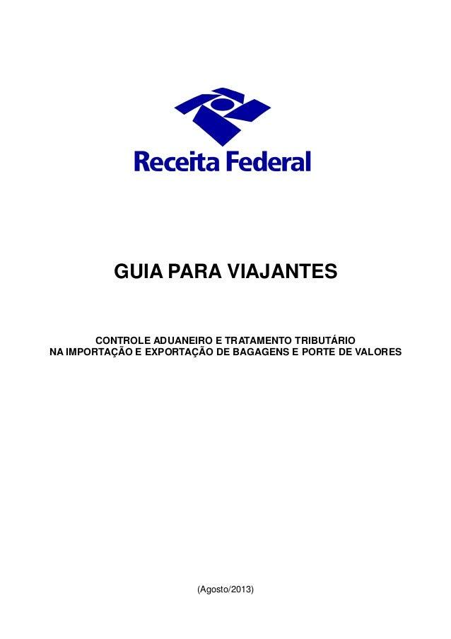 GUIA PARA VIAJANTES CONTROLE ADUANEIRO E TRATAMENTO TRIBUTÁRIO NA IMPORTAÇÃO E EXPORTAÇÃO DE BAGAGENS E PORTE DE VALORES (...