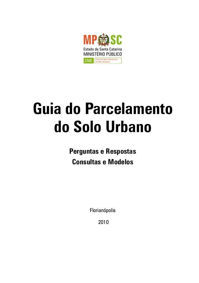 Guia do Parcelamento do Solo Urbano Perguntas e Respostas Consultas e Modelos Florianópolis 2010