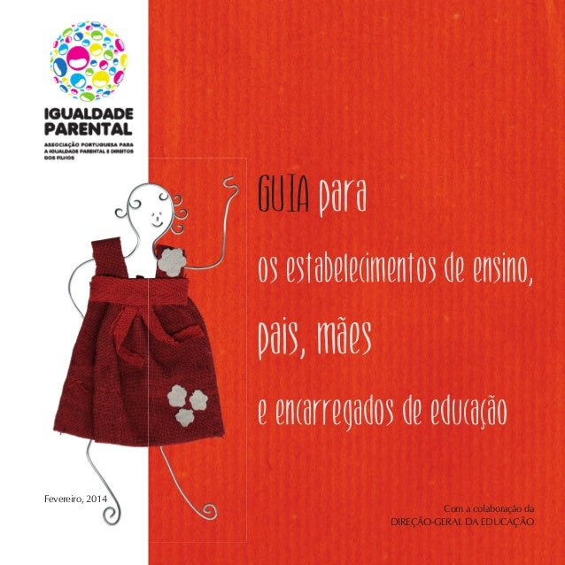 GUIA para os estabelecimentos de ensino,  pais, mães e encarregados de educação Fevereiro, 2014  Com a colaboração da DIRE...