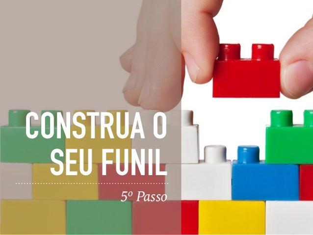 CONSTRUA O SEU FUNIL 5º Passo