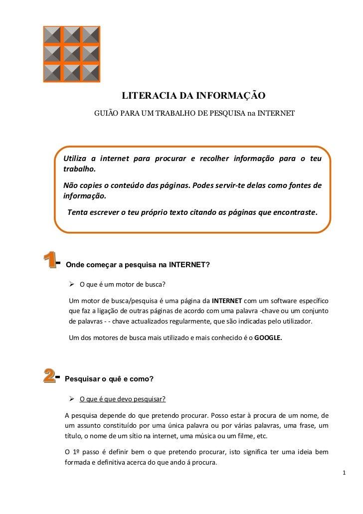 LITERACIA DA INFORMAÇÃO           GUIÃO PARA UM TRABALHO DE PESQUISA na INTERNET  Utiliza a internet para procurar e recol...