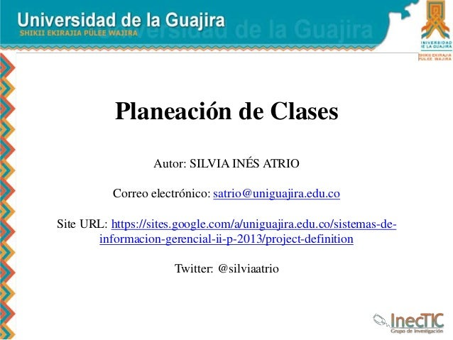 Planeación de Clases Autor: SILVIA INÉS ATRIO Correo electrónico: satrio@uniguajira.edu.co Site URL: https://sites.google....