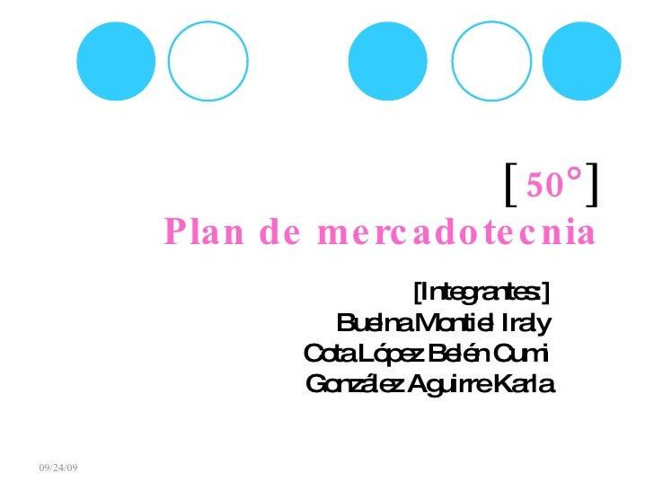 [  50   ] Plan de mercadotecnia [Integrantes:] Buelna Montiel Iraly Cota López Belén Cumi González Aguirre Karla 09/24/09