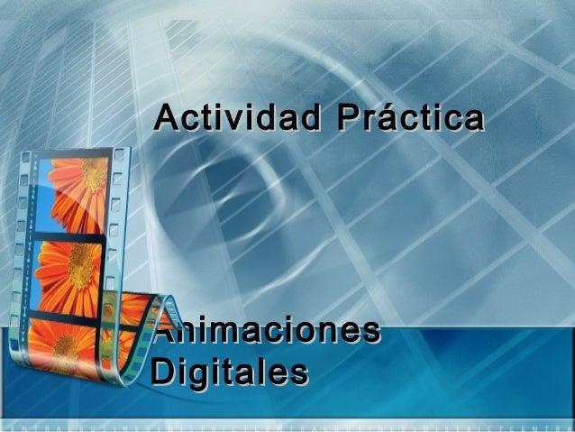 AnimacionesAnimaciones DigitalesDigitales Actividad PrácticaActividad Práctica