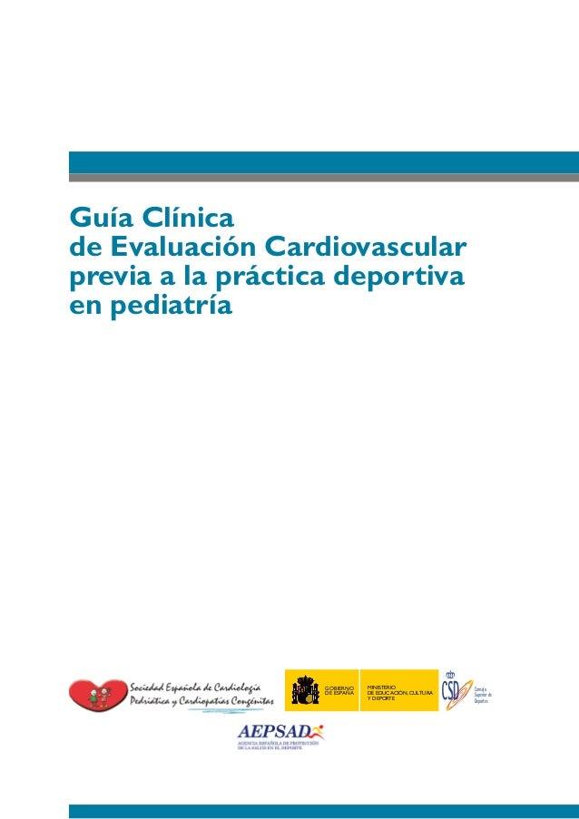 Guía Clínica de Evaluación Cardiovascular previa a la práctica deportiva en pediatría Consejo Superior de Deportes MINISTE...