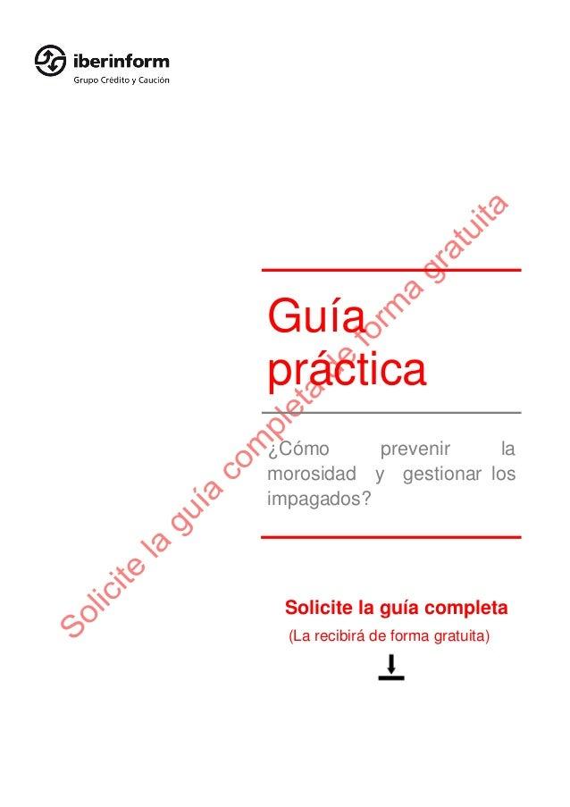 Guíapráctica¿Cómo      prevenir    lamorosidad y gestionar losimpagados? Solicite la guía completa  (La recibirá de forma ...