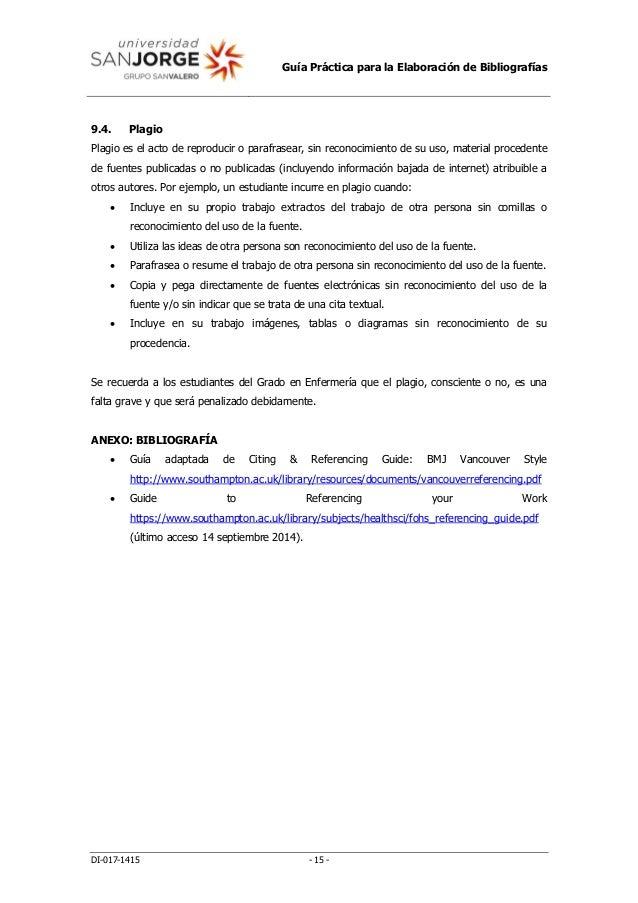Guía Práctica para la Elaboración de Bibliografías DI-017-1415 - 15 - 9.4. Plagio Plagio es el acto de reproducir o parafr...