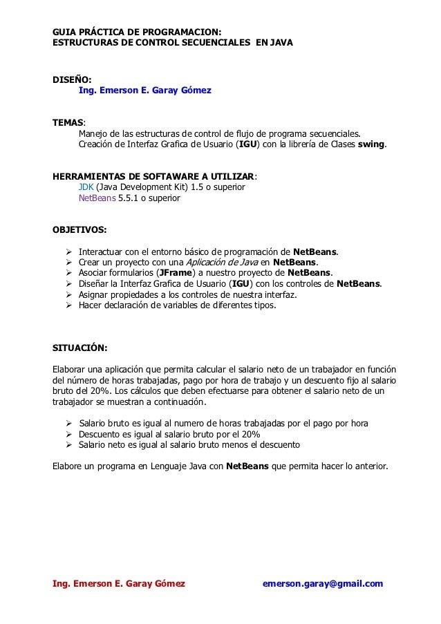 GUIA PRÁCTICA DE PROGRAMACION:ESTRUCTURAS DE CONTROL SECUENCIALES EN JAVADISEÑO:     Ing. Emerson E. Garay GómezTEMAS:    ...