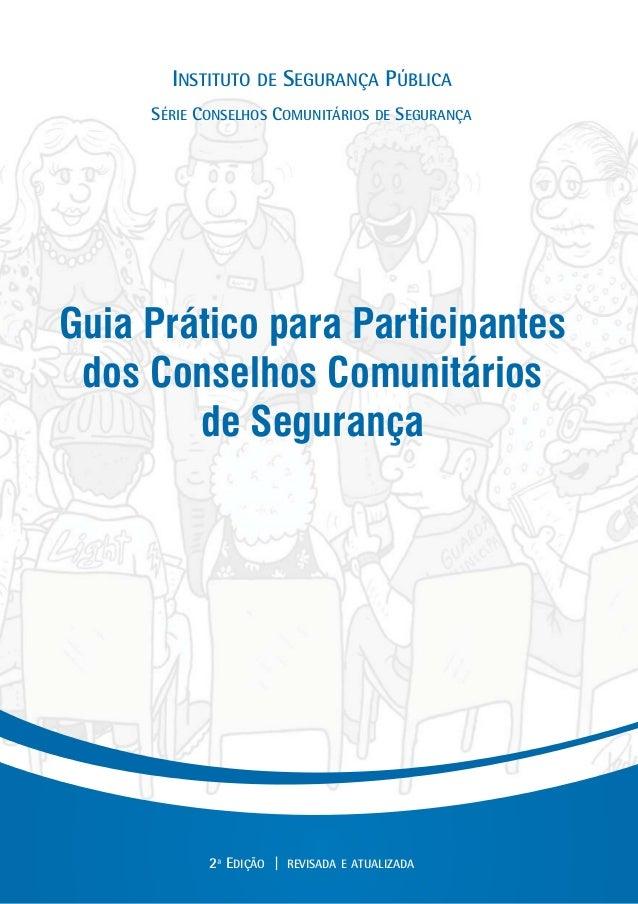 Guia Prático para Participantes dos Conselhos Comunitários de Segurança INSTITUTO DE SEGURANÇA PÚBLICA SÉRIE CONSELHOS COM...
