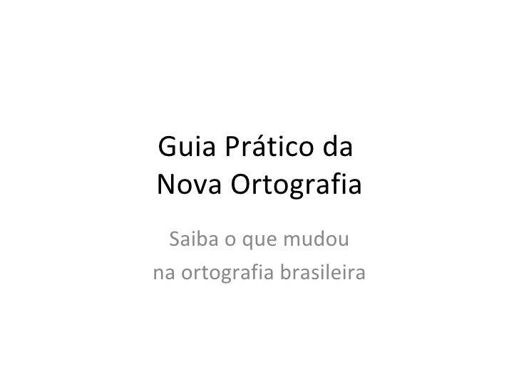 Guia Prático da  Nova Ortografia Saiba o que mudou na ortografia brasileira