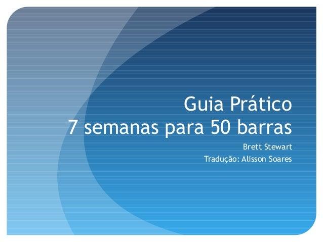 Guia Prático7 semanas para 50 barrasBrett StewartTradução: Alisson Soares