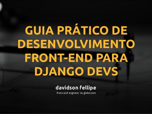 GUIA PRÁTICO DE DESENVOLVIMENTO FRONT-END PARA DJANGO DEVS davidson fellipe front-end engineer na globo.com