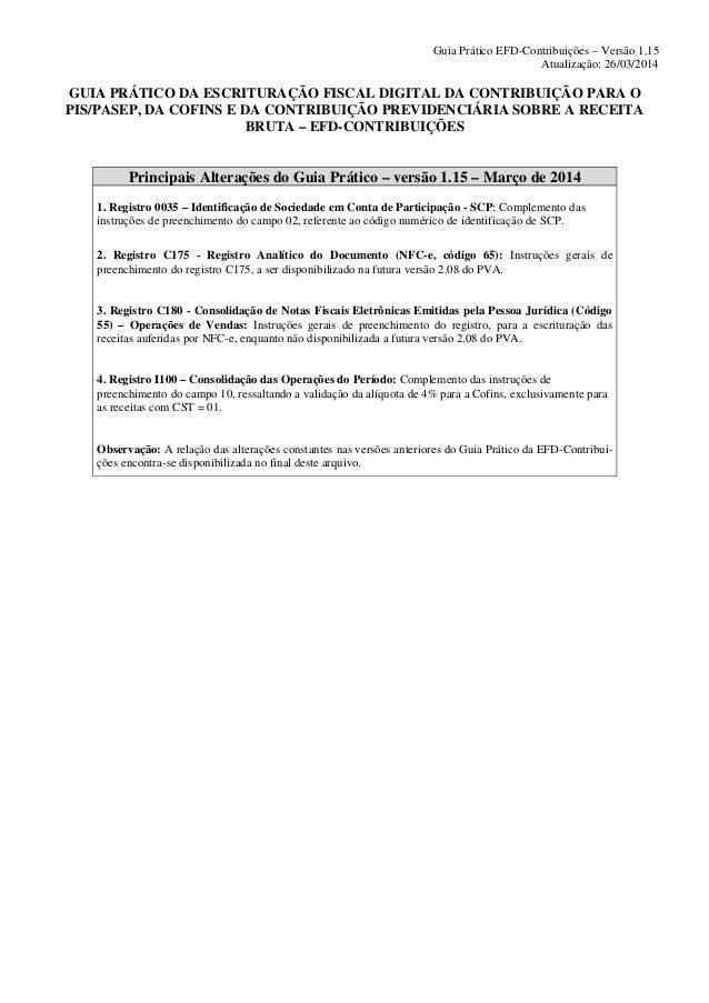 Guia Prático EFD-Contribuições – Versão 1.15 Atualização: 26/03/2014 GUIA PRÁTICO DA ESCRITURAÇÃO FISCAL DIGITAL DA CONTRI...