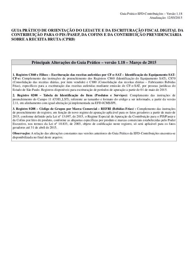 Guia Prático EFD-Contribuições – Versão 1.18 Atualização: 12/03/2015 GUIA PRÁTICO DE ORIENTAÇÃO DO LEIAUTE E DA ESCRITURAÇ...