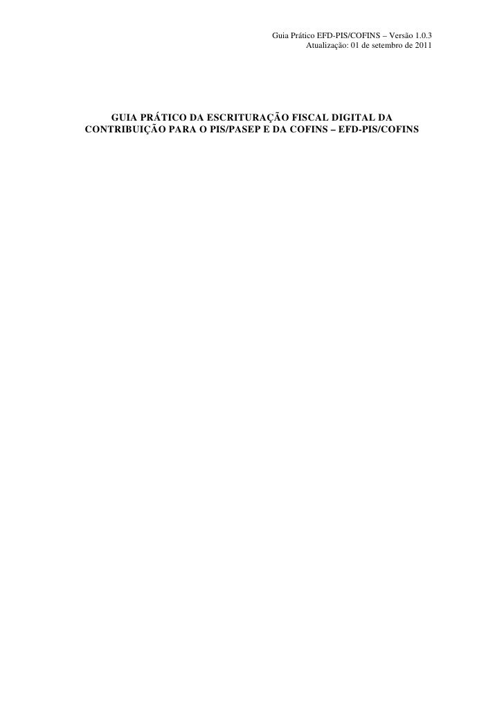 Guia Prático EFD-PIS/COFINS – Versão 1.0.3                                          Atualização: 01 de setembro de 2011   ...