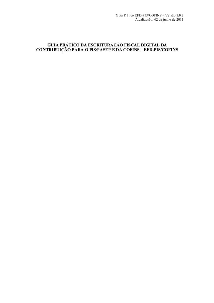 Guia Prático EFD-PIS/COFINS – Versão 1.0.2                                             Atualização: 02 de junho de 2011   ...