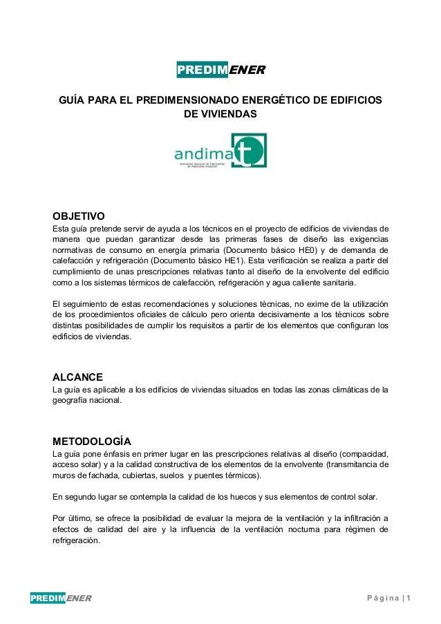 PREDIMENER P á g i n a | 1 PREDIMENER GUÍA PARA EL PREDIMENSIONADO ENERGÉTICO DE EDIFICIOS DE VIVIENDAS OBJETIVO Esta guía...