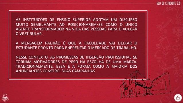 AS INSTITUIÇÕES DE ENSINO SUPERIOR ADOTAM UM DISCURSO  MUITO SEMELHANTE AO POSICIONAREM-SE COMO O ÚNICO  AGENTE TRANSFORMA...
