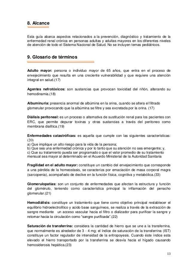 13 8. Alcance Esta guía abarca aspectos relacionados a la prevención, diagnóstico y tratamiento de la enfermedad renal cró...