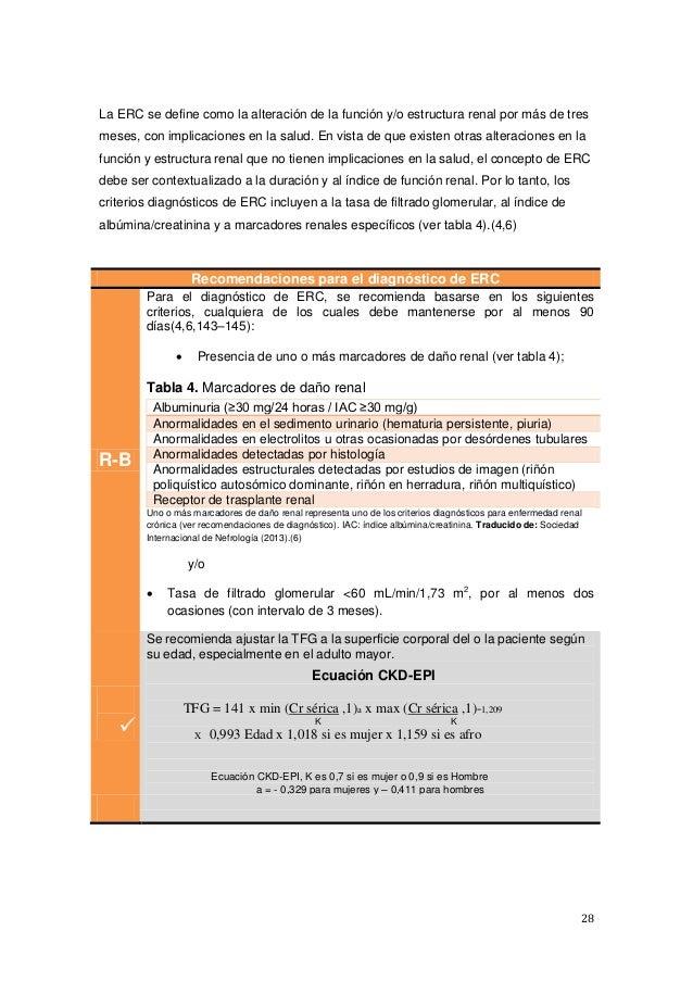 28 La ERC se define como la alteración de la función y/o estructura renal por más de tres meses, con implicaciones en la s...