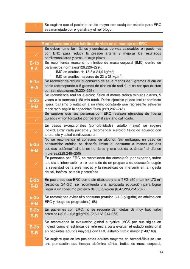 43  Se sugiere que el paciente adulto mayor con cualquier estadio para ERC sea manejado por el geriatra y el nefrólogo. M...