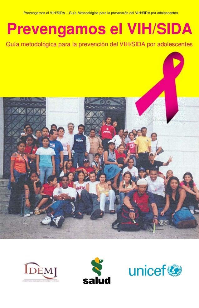 1 Prevengamos el VIH/SIDA – Guía Metodológica para la prevención del VIH/SIDA por adolescentes Prevengamos el VIH/SIDA Guí...
