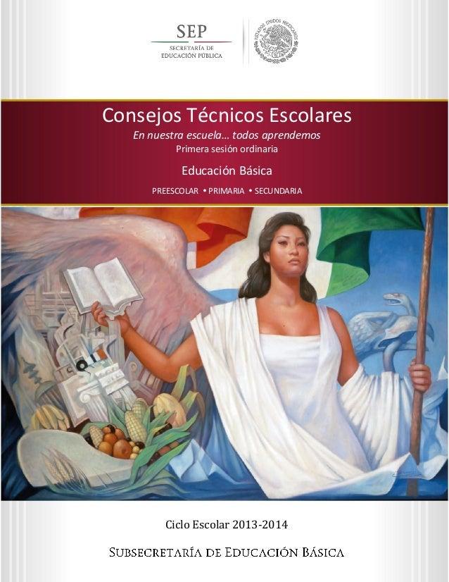 Consejos Técnicos Escolares En nuestra escuela… todos aprendemos  Primera sesión ordinaria Ciclo Escolar 2013-2014  Consej...