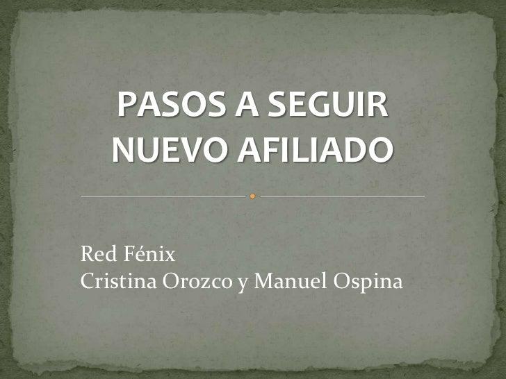 PASOS A SEGUIR  NUEVO AFILIADORed FénixCristina Orozco y Manuel Ospina