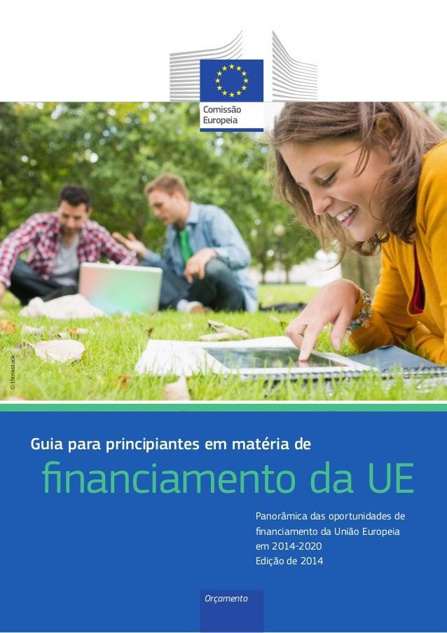 financiamento da UE Guia para principiantes em matéria de Orçamento Panorâmica das oportunidades de financiamento da União...
