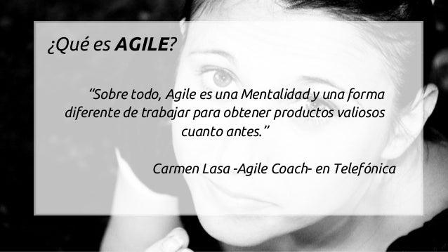 """""""Sobre todo, Agile es una Mentalidad y una forma diferente de trabajar para obtener productos valiosos cuanto antes."""" Carm..."""